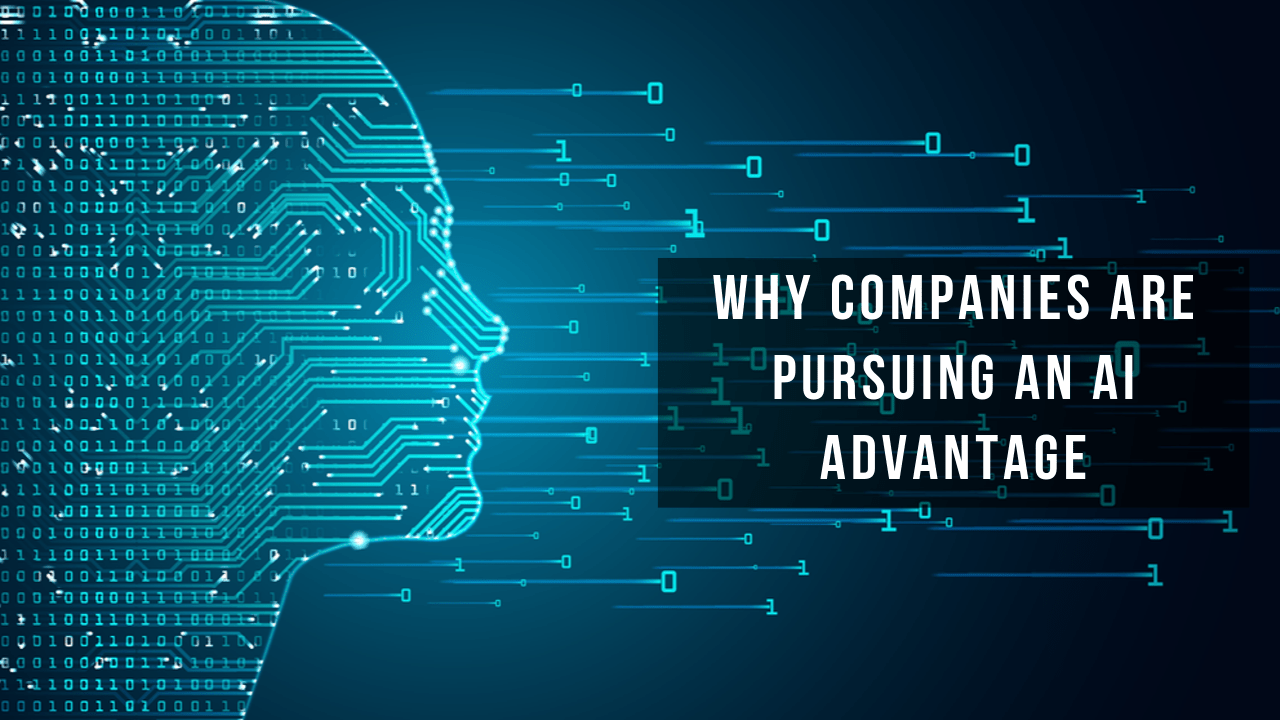 Companies Are In Pursuit of Artificial Intelligence Excellence to Gain a Competitive Advantage